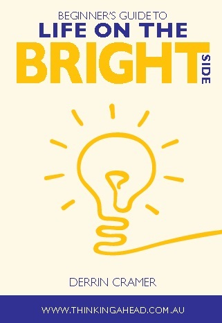 The Beginner's Guide to Life on the Bright Side by Derrin Cramer